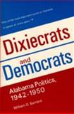 Dixiecrats and Democrats : Alabama Politics, 1942-1950, Barnard, William D., 0817302557