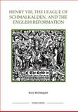 Henry VIII, the League of Schmalkalden, and the English Reformation, McEntegart, Rory, 0861932552