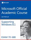 70-688 Managing and Maintaining Windows 8 8. 1 Lab Manual, Microsoft Official Academic Course, 1118882555