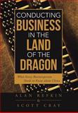 Conducting Business in the Land of the Dragon, Alan Refkin and Scott Cray, 1491712554