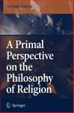 A Primal Perspective on the Philosophy of Religion, Sharma, Arvind, 9048172551