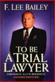 To Be a Trial Lawyer 9780471072560