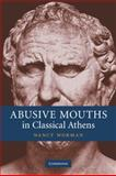 Abusive Mouths in Classical Athens, Worman, Nancy, 0521182565