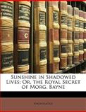 Sunshine in Shadowed Lives; or, the Royal Secret of Morg Bayne, Anonymous, 1148782567
