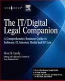 IT / Digital Legal Companion : A Comprehensive Business Guide to Software, IT, Internet, Media and IP Law, Landy, Gene K. and Mastrobattista, Amy J., 1597492566