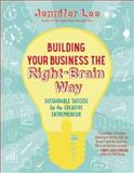 Building Your Business the Right-Brain Way, Jennifer Lee, 1608682560