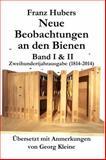 Franz Hubers Neue Beobachtungen an Den Bienen : Band I and II Zweihundertjahrausgabe (1814 - 2014), Huber, Franz, 1614762562