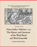 Name Index, Volumes 1-12, the History and Literature of the Wind Band and Wind Ensemble, Whitwell, David, 1936512564