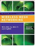 Wireless Mesh Networking : With 802. 16, 802. 11 and ZigBEE, Aggelou, George, 0071482563