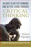 30 Days to Better Thinking and Better Living Through Critical Thinking, Linda Elder and Richard W. Paul, 0133092569