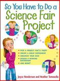 So You Have to Do a Science Fair Project, Joyce Henderson and Heather Tomasello, 0471202568