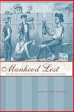 Manhood Lost : Fallen Drunkards and Redeeming Women in the Nineteenth-Century United States, Parsons, Elaine Frantz, 0801892562