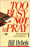 Too Busy Not to Pray : Slowing down to be with God, Hybels, Bill, 0830812563