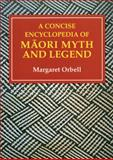 A Concise Encyclopedia of Maori Myth and Legend, Orbell, Margaret R. and Orbell, Margaret, 0908812566