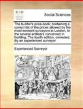The Builder's Price-Book; Containing a Correct List of the Prices Allowed by the Most Eminent Surveyors in London, to the Several Artificers Concerned, Experienced Surveyor, 1140992562