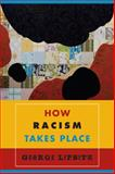 How Racism Takes Place, Lipsitz, George, 1439902569