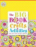 The Big Book of Crafts and Activities, Dorling Kindersley Publishing Staff, 146540256X