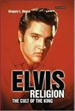 Elvis Religion : The Cult of the King, Reece, Gregory L., 1845112563