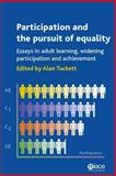 Participation and the Pursuit of Equality : Essays in Adult Learning, Widening Participation and Achievement, , 1862012563