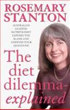 The Diet Dilemma - Explained : Australia's Leading Nutritionist Exposes the Scams and Answers Your Questions, Stanton, Rosemary, 1865082562