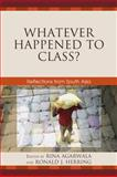 Whatever Happened to Class? : Reflections from South Asia, Agarwala/Heming, 0739132563