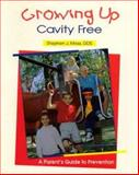 Growing up Cavity-Free : A Parent's Guide to Prevention, Moss, Stephen, 0867152567