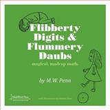 Flibberty Digits and Flummery Daubs, M. W. Penn, 0984042563