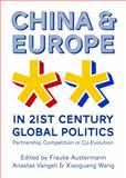 China and Europe in 21St Century Global Politics : Partnership, Competition or Co-Evolution, Frauke Austermann, 1443852562