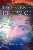 Live Once Die Twice, Dillon M. Haley, 1477132562
