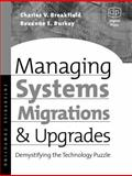 Managing Systems Migrations and Upgrades : Demystifying the Technology Puzzle, Burkey, Roxanne E. and Breakfield, Charles V., 1555582567
