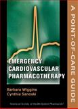 Emergency Cardiovascular Pharmacotheraphy, Barbara, Wiggins, and Cynthia, Sanoski,, 1585282561