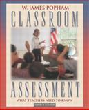 Classroom Assessment : What Teachers Need to Know, Popham, W. James, 0205412564