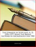 The Edwards in Scotland, a D 1296-1377, Joseph Bain, 114141256X