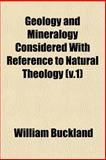Geology and Mineralogy Considered with Reference to Natural Theology, William Buckland, 1152922564