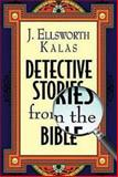 Detective Stories from the Bible, J. Ellsworth Kalas, 1426702566