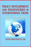 Policy Development and Negotiations in International Trade, Geza Feketekuty, 1477502564