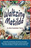 Waltzing Matilda and Other Australian Yarns, Linda Brooks and Christina Batey, 1493722565