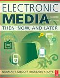 Electronic Media : Then, Now, and Later, Medoff, Norman and Kaye, Barbara K., 0240812565