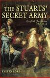 The Stuart Secret Army : The Hidden History of the English Jacobites, Lord, Evelyn, 0582772567