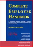 Complete Employee Handbook : A Step-by-Step Guide to Create a Custom Handbook That Protects Both the Employer and the Employee, Holzschu, Michael A., 155921256X
