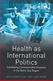 Health As International Politics : Combating Communicable Diseases in the Baltic Sea Region, Honneland, Geir and Rowe, Lars, 0754642569