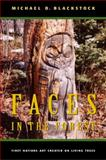 Faces in the Forest : First Nations Art Created on Living Trees, Blackstock, Michael D., 0773522565