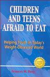 Children and Teens Afraid to Eat, Frances M. Berg, 0918532566