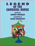 Legend of the Carousel Horse, Audrey Springer, 1462632564