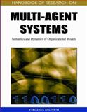 Handbook of Research on Multi-Agent Systems : Semantics and Dynamics of Organizational Models, Dignum, Virginia, 1605662569