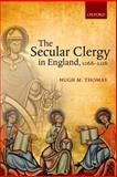 The Secular Clergy in England, 1066-1216, Thomas, Hugh M., 0198702566