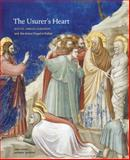 The Usurer's Heart : Giotto, Enrico Scrovegni, and the Arena Chapel in Padua, Derbes, Anne and Sandona, Mark, 0271032561
