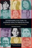 Leveraging Culture to Address Health Inequalities : Examples from Native Communities: Workshop Summary, Roundtable on the Promotion of Health Equity and the Elimination of Health Disparities, Board on Population Health and Public Health Practice, Institute of Medicine, 0309292565
