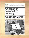 An Essay on Comparative Anatomy, Alexander Monro, 1170572561