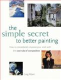 The Simple Secret to Better Painting, Greg Albert, 1581802560